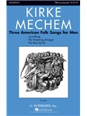 Kirke Mechem: Three American Folk Songs For Men