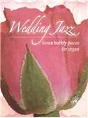 Wedding Jazz - Seven Bubbly Pieces For Organ