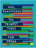 Noel Rawsthorne: Ten Trumpet Tunes For Organ