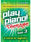 Alan Haughton/Chris Tambling: Play Piano! Teenage Course Book - Book 3