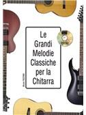 Le Grandi Melodie Classiche Per La Chitarra (Book/CD)