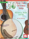 Larry Mccabe: 50 Three-Chord Christmas Songs for Guitar, Banjo & Uke