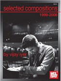Vijay Iyer : Selected Compositions Of Vijay Iyer 1999-2008
