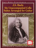 J. S. Bach: Six Unaccompanied Cello Suites Arranged For Guitar. Sheet Music