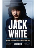 Nick Hasted: Jack White - How He Built An Empire From The Blues