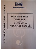 Micheal Buble: Haven t Met You Yet (Arr. Cy Payne). Big Band & Concert Band Sheet Music