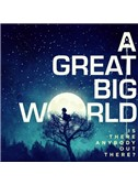 A Great Big World: There Is An Answer