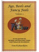 Tom Richardson: Jigs, Reels And Fancy Feels - Volume 3