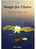 Keri Degg: Songs for Claire for Soprano Saxophone and Piano [ With CD]
