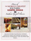 More Of The World's Greatest Southern Gospel Songs - 50 Southern Gospel Classics