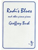 Geoffrey Bush: Rudi's Blues and Other Piano Pieces