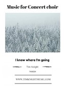 Arr. Tim Knight: I Know Where I'm Going. SATB Sheet Music