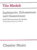 Tilo Medek: Jagdsignale Zirkusszenen And Gassenhauer (Zwölf Klavierstücke Für Kinder)