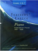 Teachers' Choice - Piano Examination Pieces 2007-2008 - Grades 6 & 7