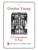 Gordon Young: 12 Compositions For Organ