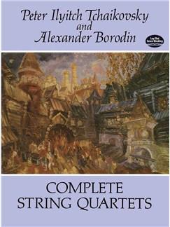 Peter Ilyitch Tchaikovsky/Alexander Borodin: Complete String Quartets Books | String Quartet