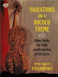 P.I. Tchaikovsky: Variations on a Rococo Theme and Other Works for Cello and Orchestra in Full Score Books | Cello, Orchestra