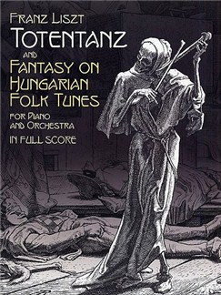 Franz Liszt: Totentanz Op.457 And Fantasy On Hungarian Folk Tunes Op.458 Books | Piano, Orchestra