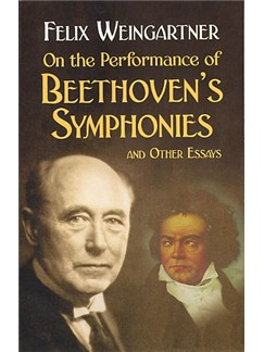Felix Weingartner: On The Performance Of Beethoven's Symphonies And Other Essays Books |