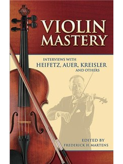 Violin Mastery - Interviews With Heifetz, Auer, Kreisler And Others Books | Violin