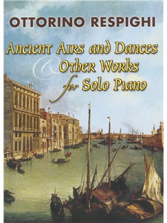 Ottorino Respighi: Ancient Airs And Dances And Other Works For Piano Books | Piano
