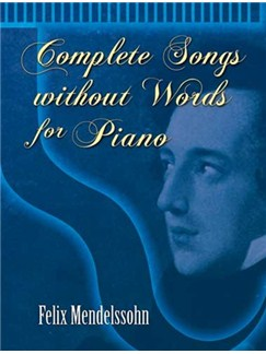 Felix Mendelssohn: Complete Songs Without Words For Piano Books | Piano