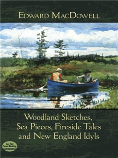 Edward MacDowell: Woodland Sketches, Sea Pieces, Fireside Tales And New England Idyls Books | Piano