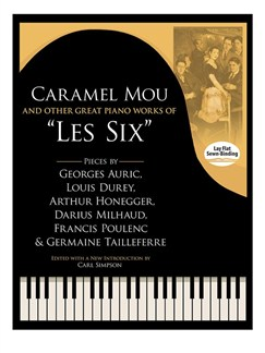 "Caramel Mou And Other Great Piano Works Of ""Les Six"": Pieces By Auric, Durey, Honegger, Milhaud, Poulenc And Tailleferre Books 