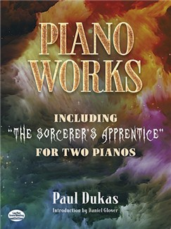 "Paul Dukas: Piano Works - Including ""The Sorcerer's Apprentice"" For Two Pianos Books 