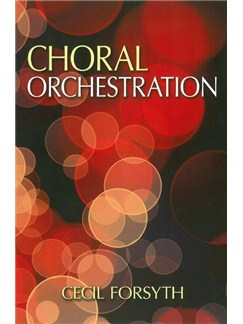 Cecil Forsyth: Choral Orchestration Books | Choral