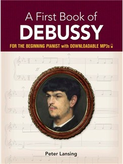 A First Book Of Debussy: For The Beginning Pianist With Downloadable MP3s Books and Digital Audio | Piano