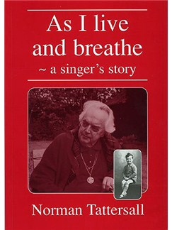 Norman Tattersall: As I Live And Breathe - A Singer's Story Books | Voice