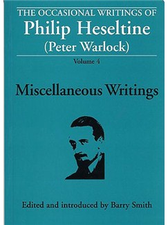 The Occasional Writings Of Philip Heseltine (Peter Warlock): Volume 4 Miscellaneous Writings Books |