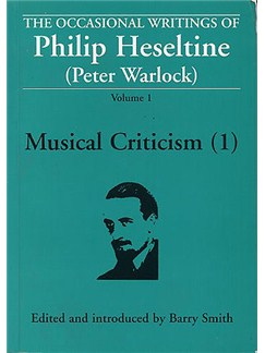 The Occasional Writings Of Philip Heseltine (Peter Warlock): Volume 1 Musical Criticism (1) Books |
