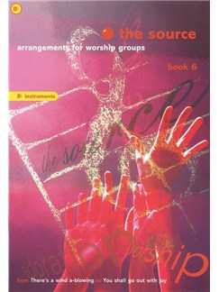 The Source - Arrangements For Worship Groups Book Six - Bb Instruments Books | B Flat Instruments