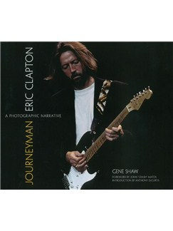 Gene Shaw: Eric Clapton - Journeyman: A Photographic Narrative Books |