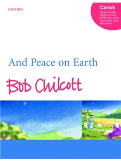 Bob Chilcott: And Peace On Earth (Vocal Score) Books   High Voice, SATB, Children's Choir, Piano Accompaniment