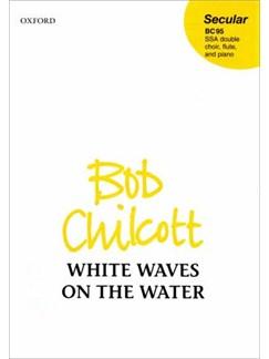 Bob Chilcott: White Waves On The Water Books | SSA, Flute, Piano Accompaniment