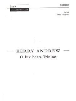 Kerry Andrew: O Lux Beata Trinitas Books   SATB