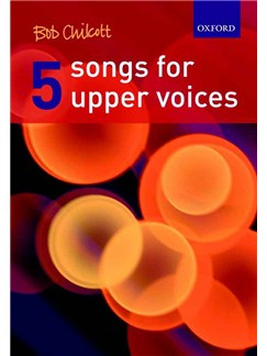 Bob Chilcott: Five Songs For Upper Voices Books | 2-Part Choir/Piano Accompaniment/SA