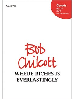 Bob Chilcott: Where Riches Is Everlasting Books | SATB, Percussion