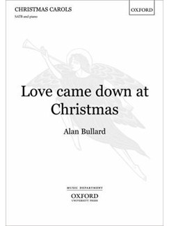 Alan Bullard: Love Came Down At Christmas (SATB and Piano) Books | SATB, Piano Accompaniment
