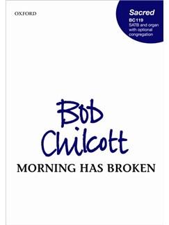 Bob Chilcott: Morning Has Broken Books | SATB, Organ Accompaniment