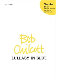 Bob Chilcott: Lullacy in Blue Books   SSA, Piano Accompaniment