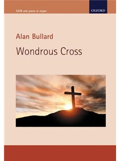 Alan Bullard: Wondrous Cross Books | SATB, Organ Accompaniment