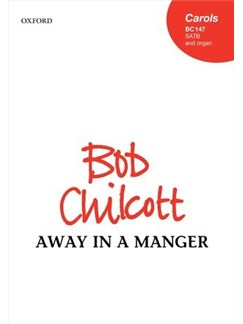 Bob Chilcott: Away In A Manger Books | SATB, Organ Accompaniment