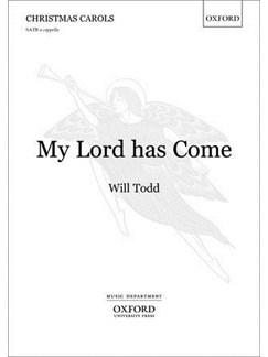 Will Todd: My Lord Has Come Books | SATB
