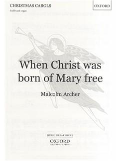 Malcolm Archer: When Christ Was Born Of Mary Free Books | SATB, Organ Accompaniment