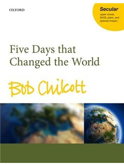 Bob Chilcott: Five Days That Changed The World Books | 2-Part Choir, SATB, Timpani, Piano Accompaniment