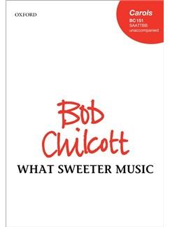 Bob Chilcott: What Sweeter Music Books | SAATTBB, Choral